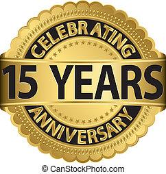 15 Jahre Jubiläum feiern.