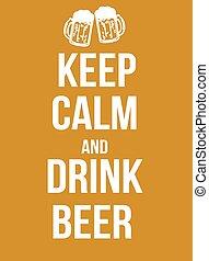 Bleib ruhig und trink Bier.