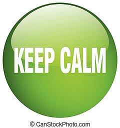Bleiben Sie ruhig grün rundes Gel isoliert drücken Sie Taste.