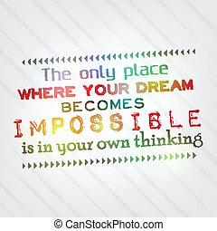 Dein Traum wird nur in deinem Kopf unmöglich
