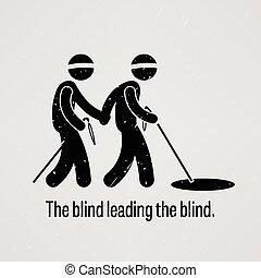 Der Blinde führt die Blinden.