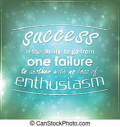 Erfolg ist die Fähigkeit, von einem Versagen zum anderen zu gehen
