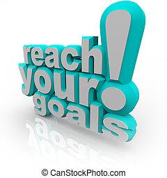 Erreichen Sie Ihre Ziele - 3D-Wörter ermutigen Sie zum Erfolg.