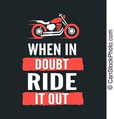 Im Zweifelsfall, fahren Sie es aus - Motivation Motorrad Zitat. Hand gezeichnetes Typografie-Poster. Vector Kalligraphie