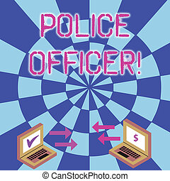 Konzeptische Handschrift für Polizeibeamte. Business-Foto-Text eine Demonstration, wer ein Offizier der Polizei-Pfeil-Symbole zwischen zwei Laptop-Währungszeichen und überprüfen Symbole.