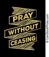 ohne, ceasing, beten