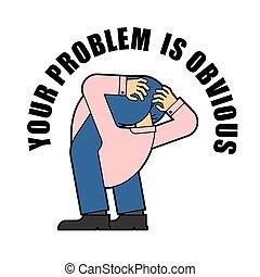 problem, obvious., seine, auf, esel, dein, eigen, kopf, kerl