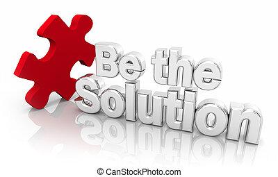 Seien Sie die Lösung Problem Lösung Lösung Lösung Lösung Lösung Lösung Puzzle Stück Worte 3d Illustration