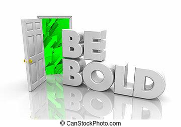 Seien Sie mutige Tür öffnen neue Gelegenheit Mut, Wort 3D Illustration.