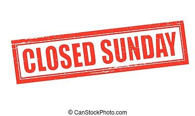 Sonntag geschlossen.
