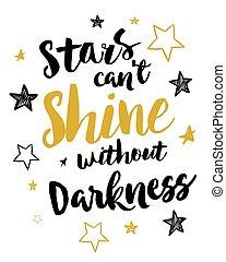 Sterne können ohne Dunkelheit nicht leuchten.