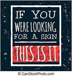 Vector moderne Design Hipster Illustration mit Phrase Wenn Sie ein Zeichen suchen, ist es das.