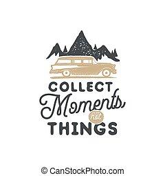 Vintage Hand gezeichnet Camping-Abzeichen und Emblem. Hiking-Label. Outdoor-Abenteuer inspirierendes Logo. Typografie-Retrostil. Motivations Zitat - sammeln Sie Momente für Drucke, T-Shirts. Aktienvektor.